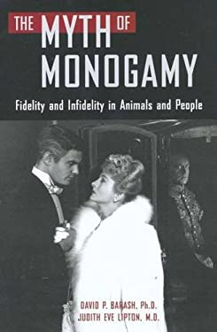 Myth of Monogamy : Fidelity and Infidelity in Animals and People