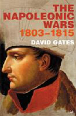 The Napoleonic Wars, 1803-1815. David Gates
