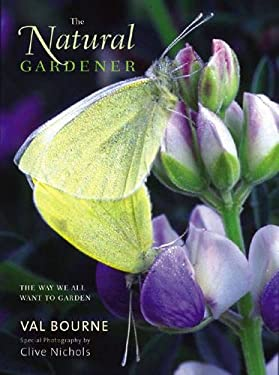 The Natural Gardener: The Way We All Want to Garden 9780711228122