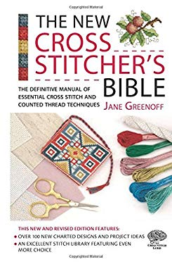 The New Cross Stitcher's Bible: The Definitive Manual of Essential Cross Stitch and Counted Thread Techniques 9780715325452