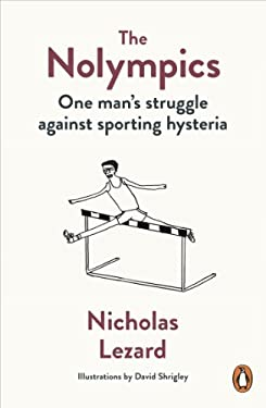 The Nolympics: One Man's Struggle Against Sporting Hysteria 9780718197612