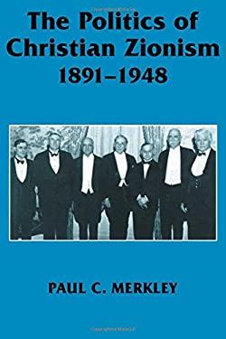 The Politics of Christian Zionism 1891-1948 9780714648507