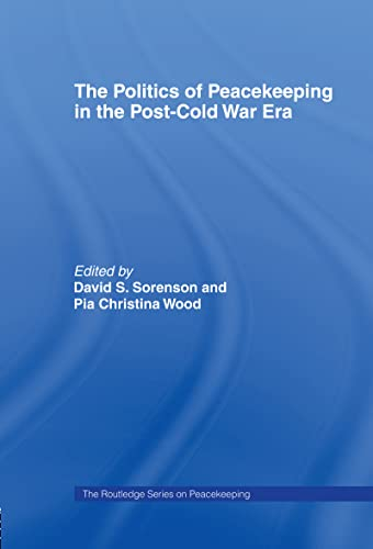 The Politics of Peacekeeping in the Post-Cold War Era 9780714684888