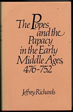 The Popes and the Papacy in the Early Middle Ages, 476-752