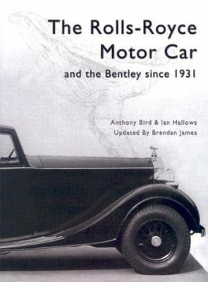 The Rolls Royce Motor Car: And the Bentley Since 1931