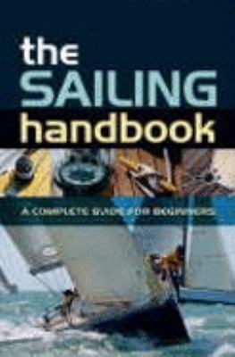 The Sailing Handbook: A Complete Guide for Beginners 9780713679366