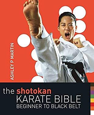 The Shotokan Karate Bible: Beginner to Black Belt 9780713678703