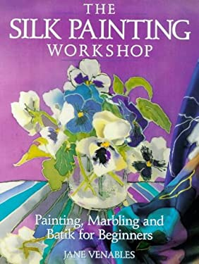 The Silk Painting Workshop: Painting, Marbling and Batik for Beginners 9780715300008