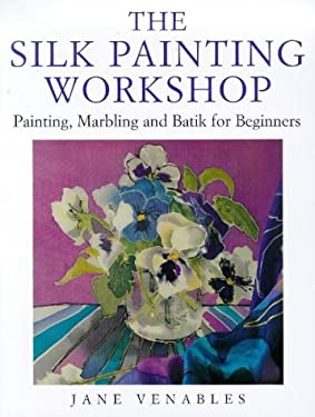 The Silk Painting Workshop: Painting, Marbling and Batik for Beginners 9780715309339