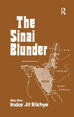 The Sinai Blunder: Withdrawal of the United Nations Emergency Force Leading to the Six-Day War of June 1967 9780714631363