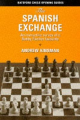 The Spanish Exchange: An Instructive Survey of a Bobby Fischer Favorite 9780713484717