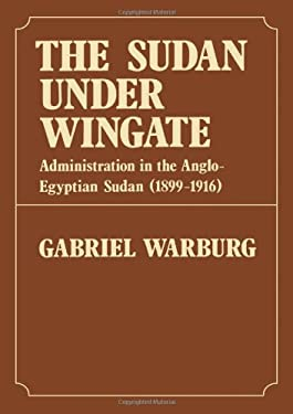 The Sudan Under Wingate: Administration in the Anglo-Egyptian Sudan 1899-1916 9780714626123