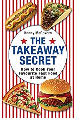 The Takeaway Secret: How to Cook Your Favourite Fast-food at Home 9780716022350