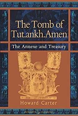 The Tomb of Tut.Ankh.Amen, Vol. 3: The Annexe of Treasury 9780715629642