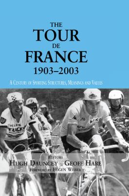 The Tour de France, 1903-2003: A Century of Sporting Structures, Meanings and Values 9780714653624