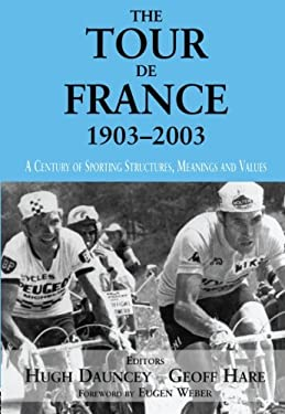The Tour de France, 1903-2003: A Century of Sporting Structures, Meanings and Values 9780714682976