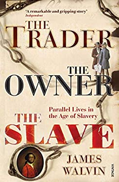 The Trader, the Owner, the Slave: Parallel Lives in the Age of Slavery 9780712667630