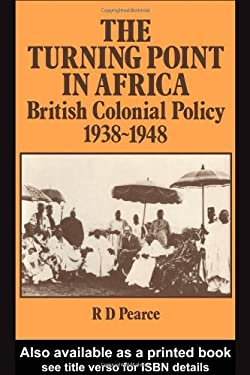 The Turning Point in Africa: British Colonial Policy 1938-48 9780714631608