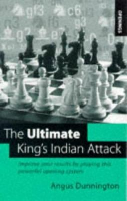The Ultimate King's Indian Attack: Improve Your Results by Playing This Powerful Opening System 9780713482225