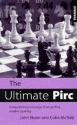 The Ultimate Pirc: Comprehensive Coverage of an Exciting Modern Opening 9780713482218