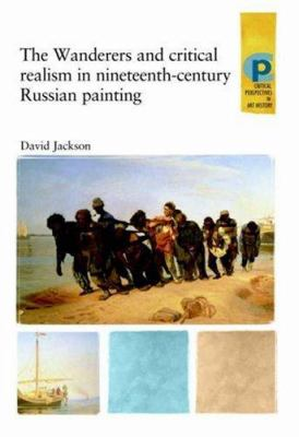 The Wanderers and Critical Realism in Nineteenth-Century Russian Art 9780719064340