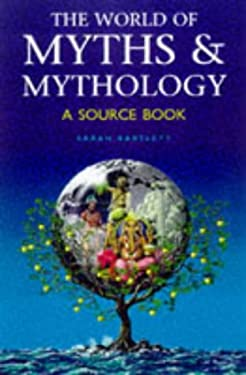The World of Myths & Mythology: A Source Book 9780713726732