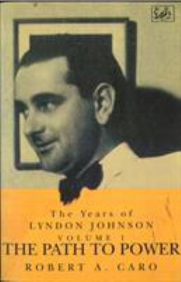 Path To Power: The Years of Lyndon Johnson Vol 1 9780712698795