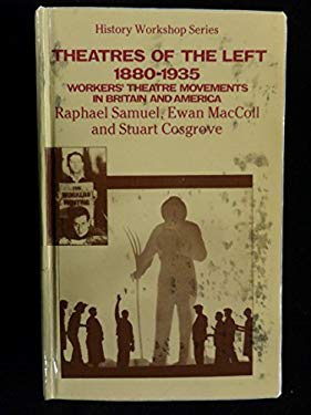Theatres of the Left, 1880-1935: Workers' Theatre Movements in Britain and America