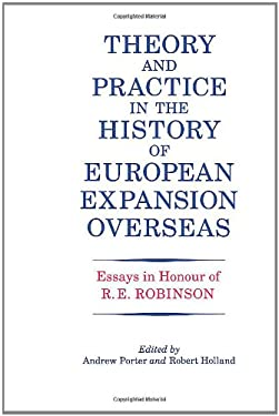 Theory and Practice in the History of European Expansion Overseas: Essays in Honour of Ronald Robinson 9780714633466