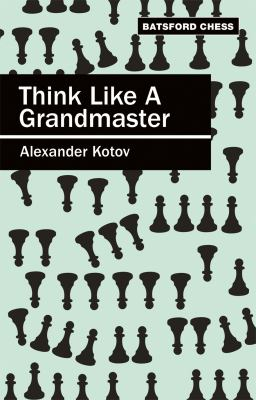 Think Like a Grandmaster: Algebraic Edition 9780713478853
