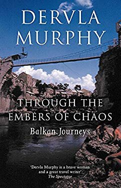 Through the Embers of Chaos: Balkan Journeys 9780719565106