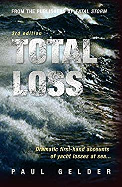 Total Loss: Dramatic First-hand Accounts of Yacht Losses at Sea 9780713687835