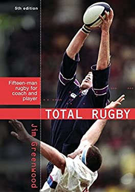 Total Rugby: Fifteen Man Rugby for Coach and Player 9780713666724