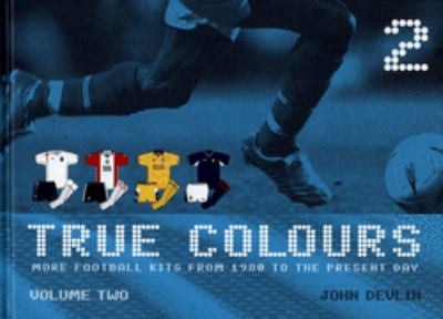 True Colours: More Football Kits from 1980 to the Present Day 9780713679281
