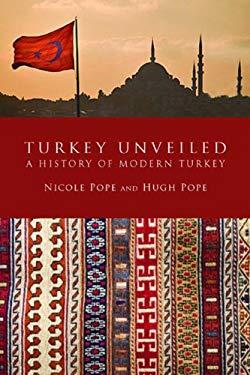 Turkey Unveiled: A History of Modern Turkey. Hugh Pope and Nicole Pope 9780715643129