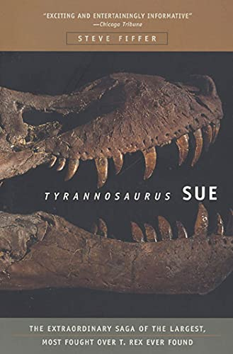 Tyrannosaurus Sue: The Extraordinary Saga of Largest, Most Fought Over T. Rex Ever Found 9780716794622