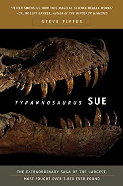 Tyrannosaurus Sue: The Extraordinary Saga of the Largest, Most Fought Over T-Rex Ever Found 9780716740179