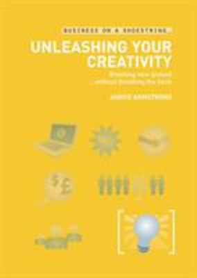 Unleashing Your Creativity on a Shoestring: Breaking New Ground... Without Breaking the Bank 9780713675443