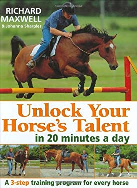 Unlock Your Horse's Talent in 20 Minutes a Day: A 3-Step Training Program for Every Horse 9780715313121