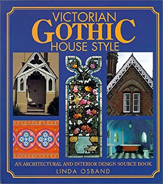 Victorian Gothic House Style: An Architectural and Interior Design Source Book 9780715309698