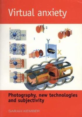 Virtual Anxiety: Photography, New Technologies and Subjectivity 9780719045295