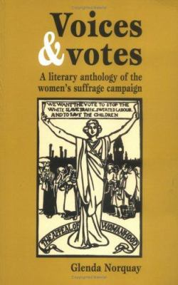 Voices and Votes: A Literary Anthology of the Women's Suffrage Campaign 9780719039768