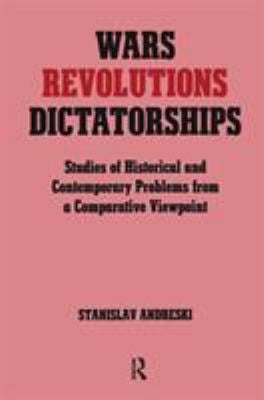 Wars, Revolutions, Dictatorships: Studies of Historical and Contemporary Problems from a Comparative Viewpoint