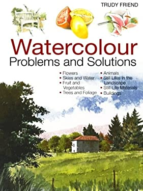 Watercolour Problems and Solutions: A Trouble-Shooting Handbook 9780715314579
