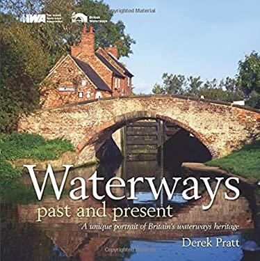 Waterways Past & Present: A Unique Portrait of Britain's Waterways Heritage 9780713676341