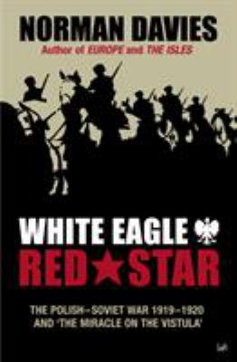White Eagle, Red Star: The Polish-Soviet War 1919-20 and 'The Miracle on the Vistula' 9780712606943