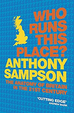 Who Runs This Place?: The Anatomy of Britain in the 21st Century 9780719565663