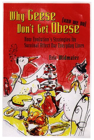 Why Geese Don't Get Obese (and We Do): How Evolution's Strategies for Survival Affect Our Everyday Lives 9780716731474