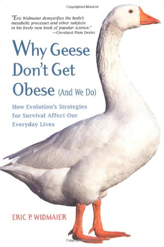 Why Geese Don't Get Obese (and We Do): How Evolution's Strategies for Survival Affect Our Everyday Lives 9780716736493