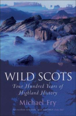 Wild Scots: Four Hundred Years of Highland History 9780719561047